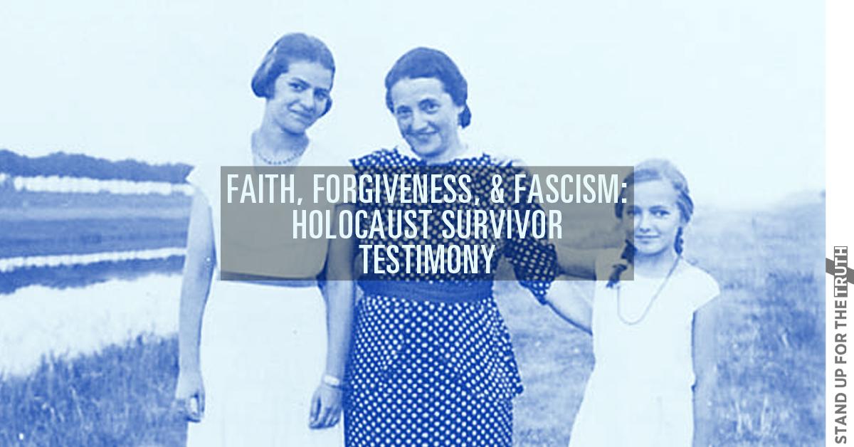 Faith, Forgiveness, and Fascism: Holocaust Survivor Testimony