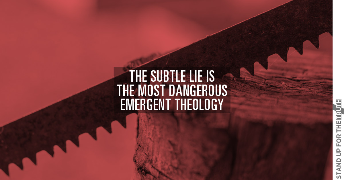 The Subtle Lie is the Most Dangerous Emergent Theology