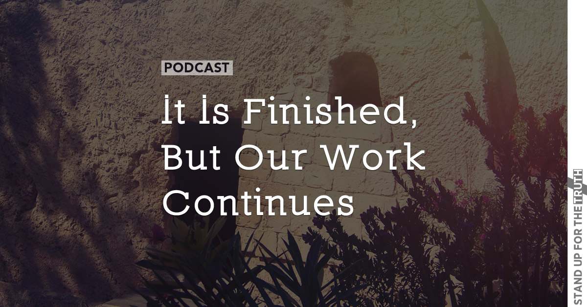 It Is Finished, But Our Work Continues