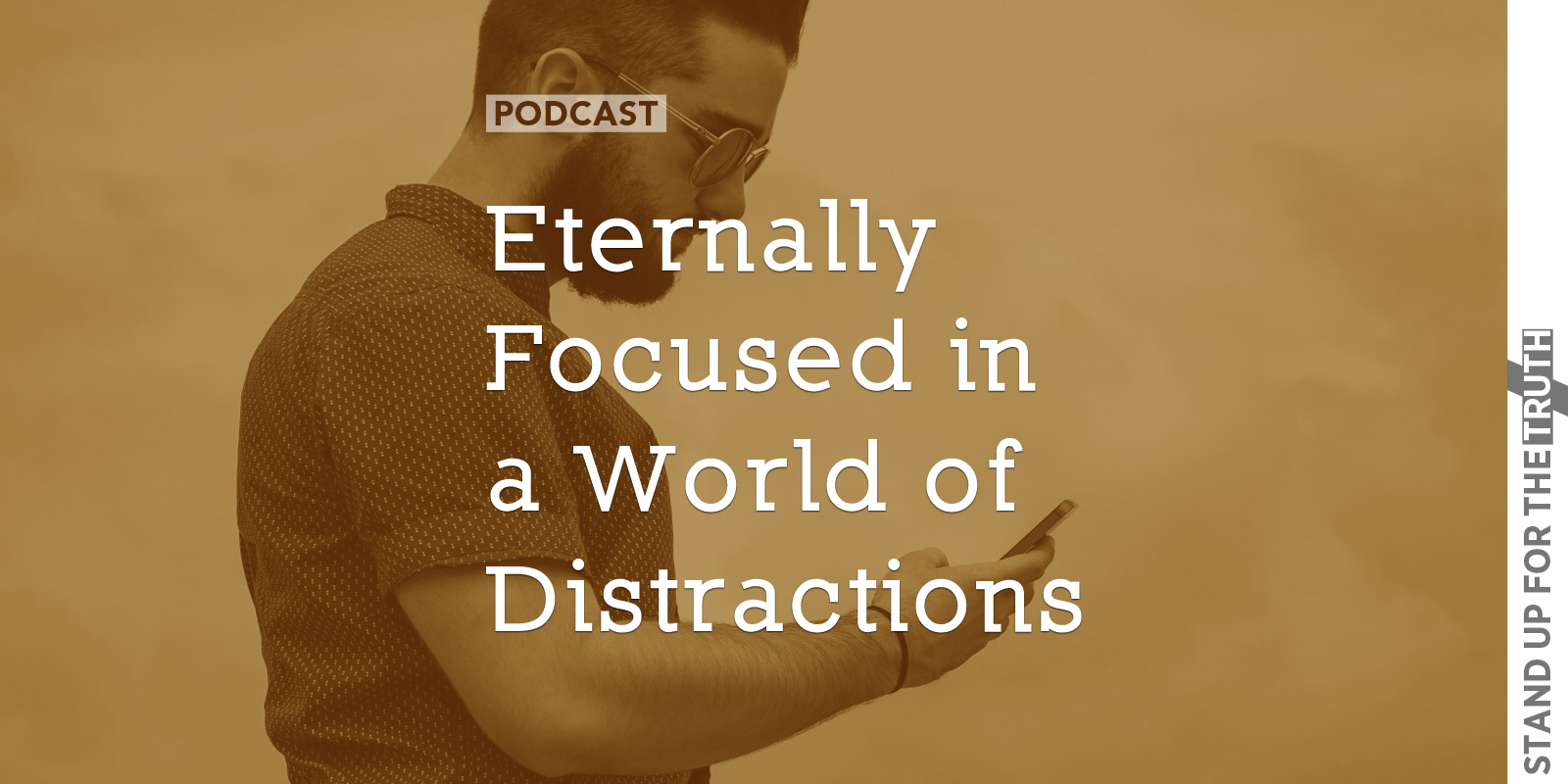 Eternally Focused in a World of Distractions