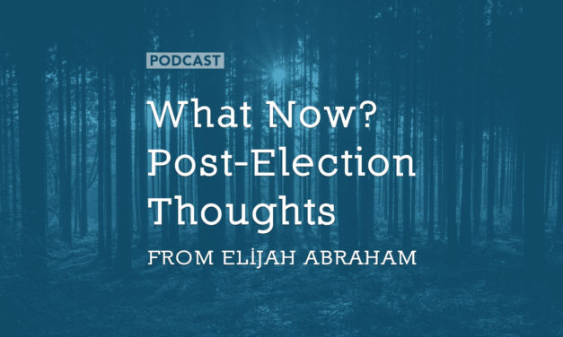 What Now? Post-Election Thoughts from Elijah Abraham