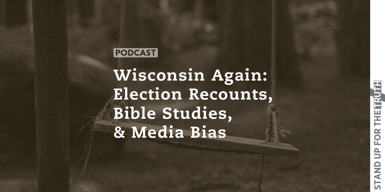 Wisconsin Again: Election Recounts, Bible Studies, and Media Bias