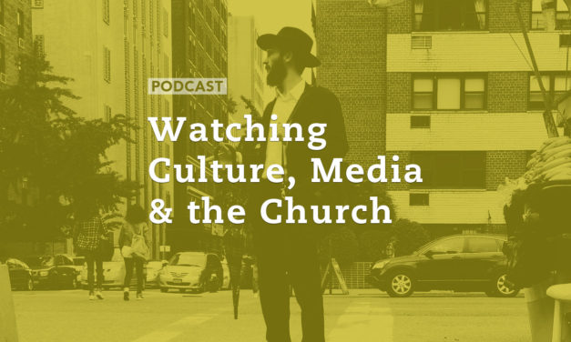 Watching Culture, Media, and the Church