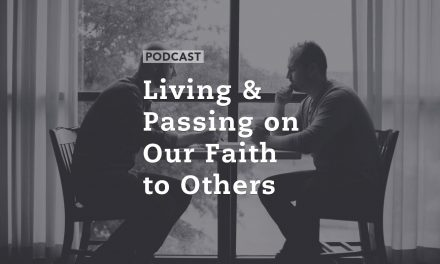 Living and Passing on Our Faith to Others