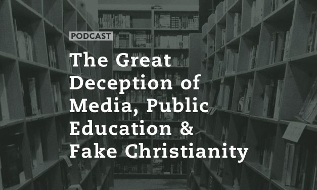 The Great Deception of Media, Public Education and Fake Christianity