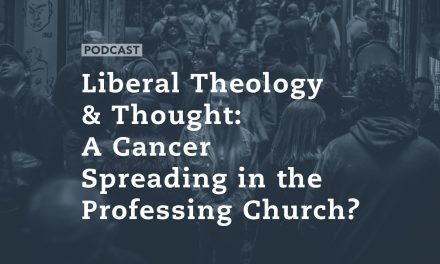 Liberal Theology & Thought: A Cancer Spreading in the Professing Church?
