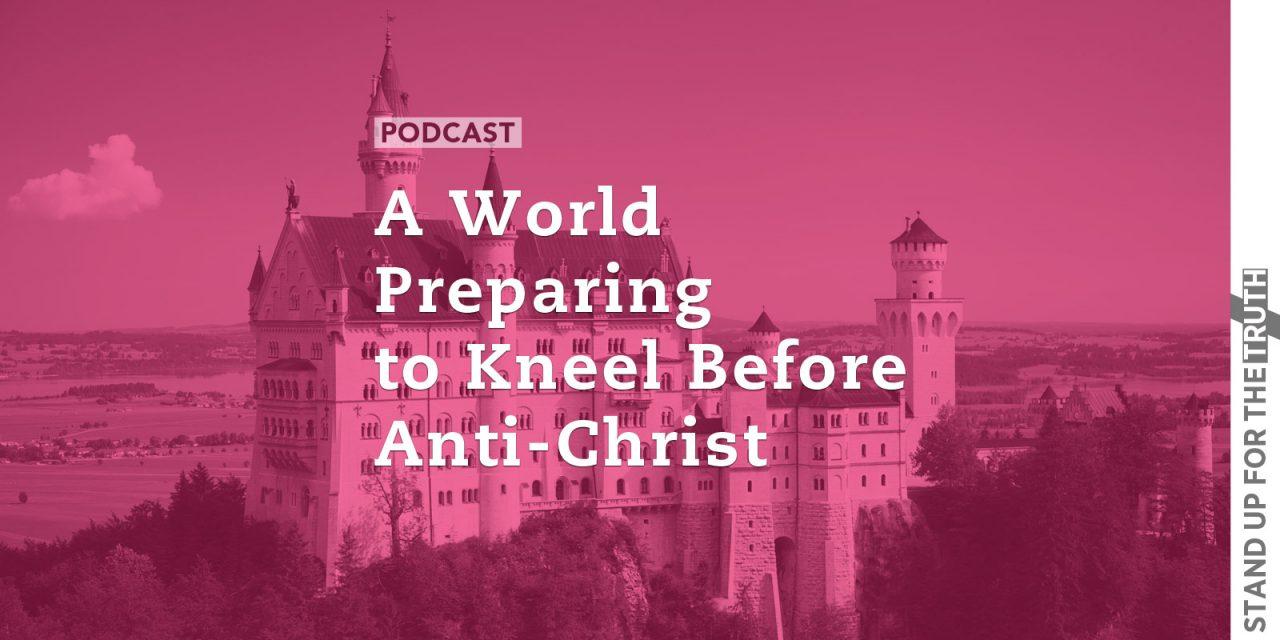 A World Preparing to Kneel Before Anti-Christ