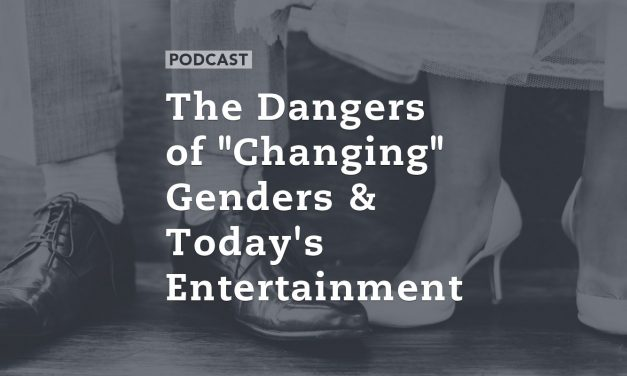 """The Dangers of """"Changing"""" Genders & Today's Entertainment"""