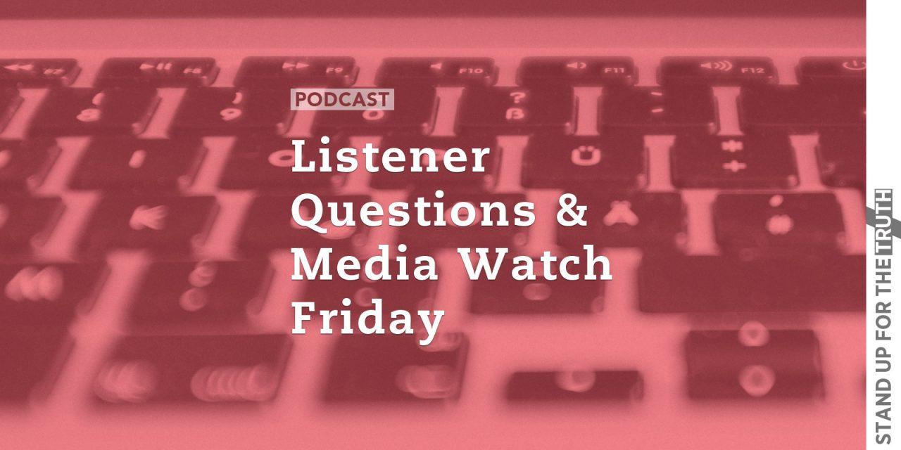 Listener Questions & Media Watch Friday