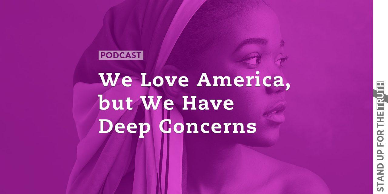 We Love America, But We Have Deep Concerns