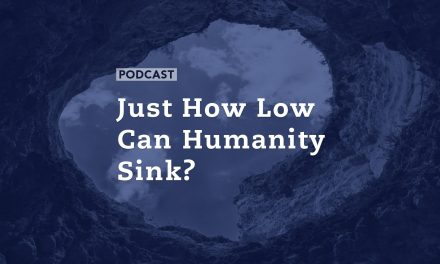 Just How Low Can Humanity Sink?