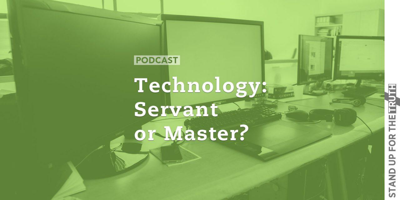 Technology: Servant or Master?