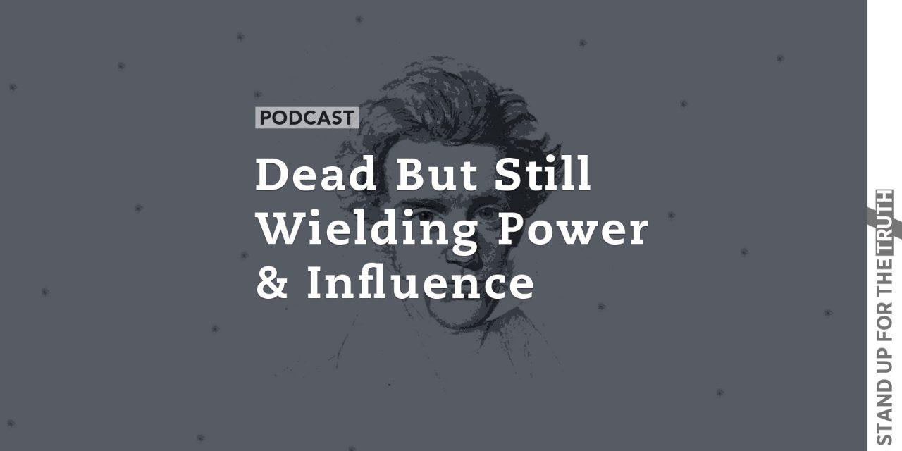 Dead But Still Wielding Power & Influence