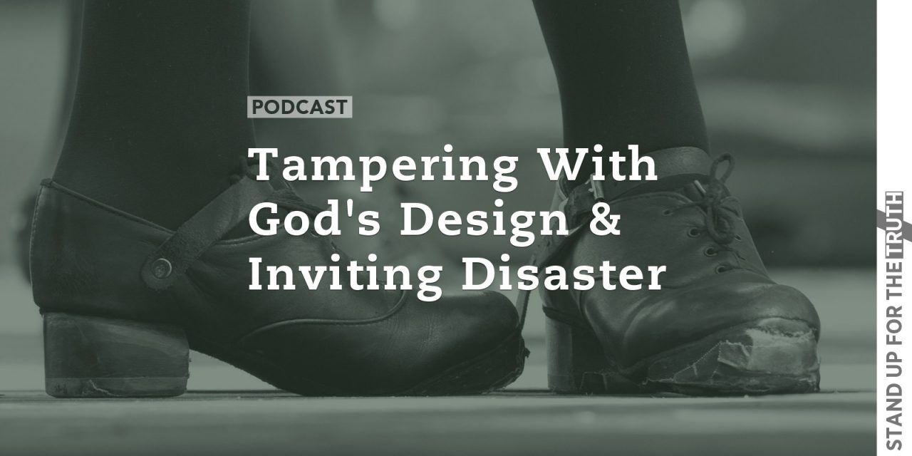 Tampering With God's Design and Inviting Disaster