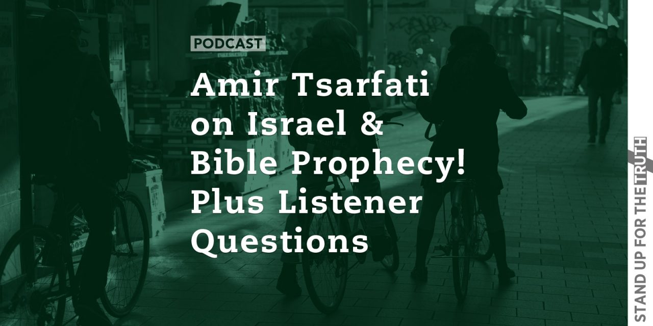 Amir Tsarfati on Israel & Bible Prophecy! Plus Listener Questions