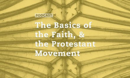 The Basics of the Faith, and the Protestant Movement