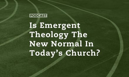 Is Emergent Theology the New Normal in today's Church?