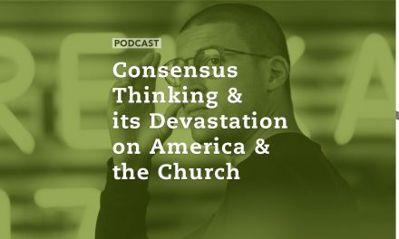 Consensus Thinking and its Devastation on America and the Church