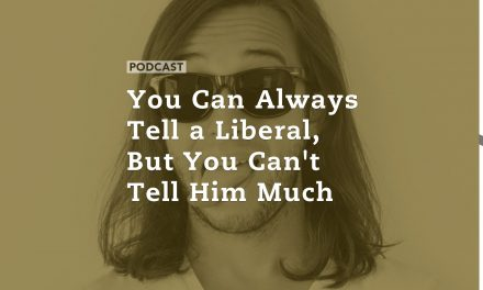 You Can Always Tell a Liberal, But You Can't Tell Him Much