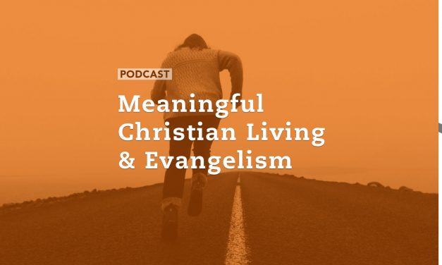 Meaningful Christian Living & Evangelism