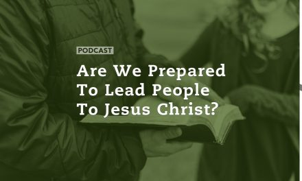 Are We Prepared to Lead People to Jesus Christ?