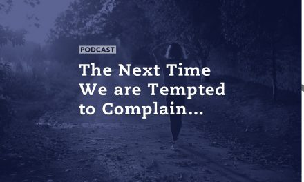 The Next Time We are Tempted to Complain…