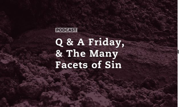 Q & A Friday, and the Many Facets of Sin