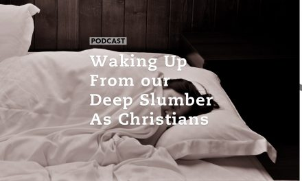 Waking Up From our Deep Slumber as Christians