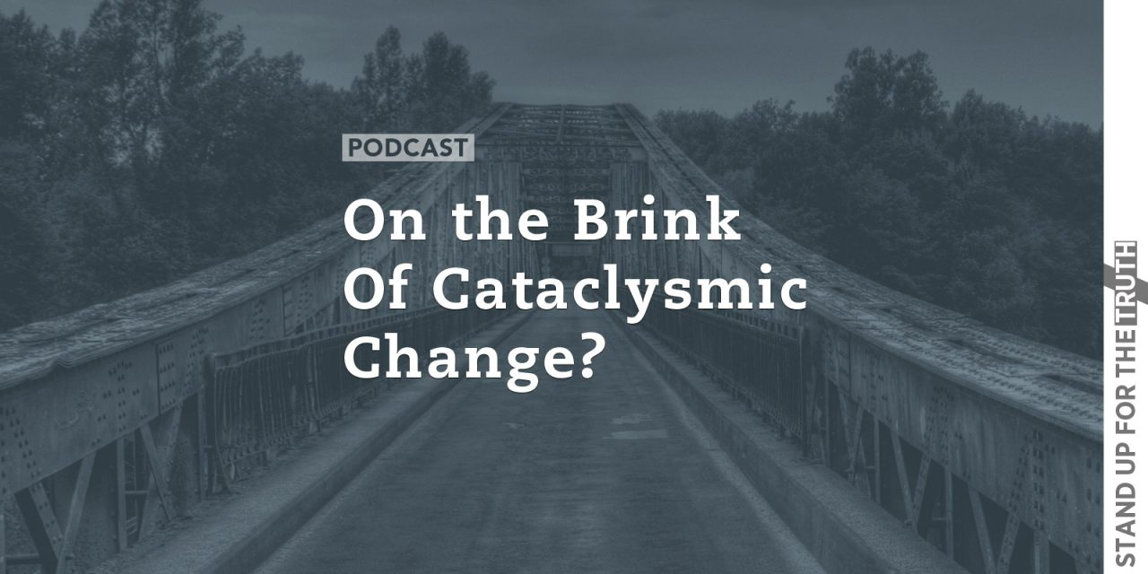 On the Brink of Cataclysmic Change?