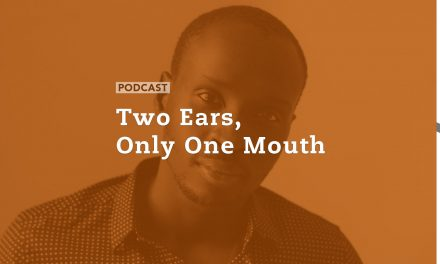 Two Ears, Only One Mouth