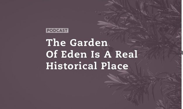 The Garden of Eden Is A Real Historical Place