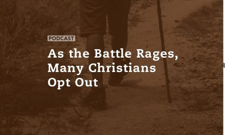As the Battle Rages, Many Christians Opt Out