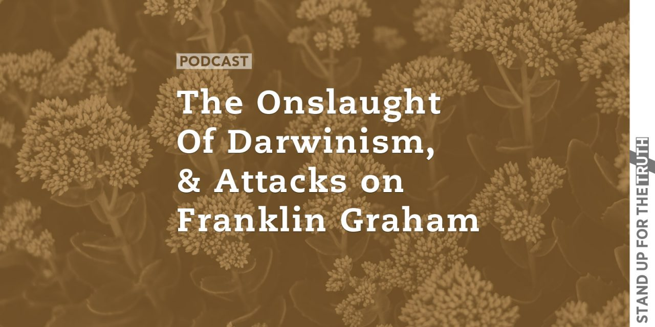 The Onslaught of Darwinism, and Attacks on Franklin Graham