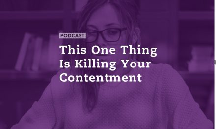 This One Thing is Killing Your Contentment