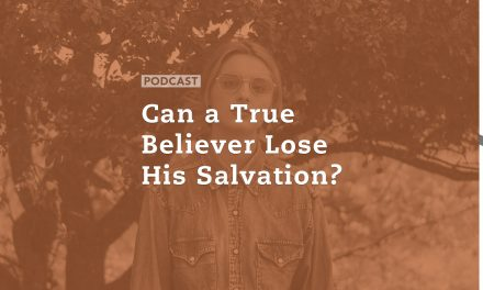 Can a True Believer Lose His Salvation?