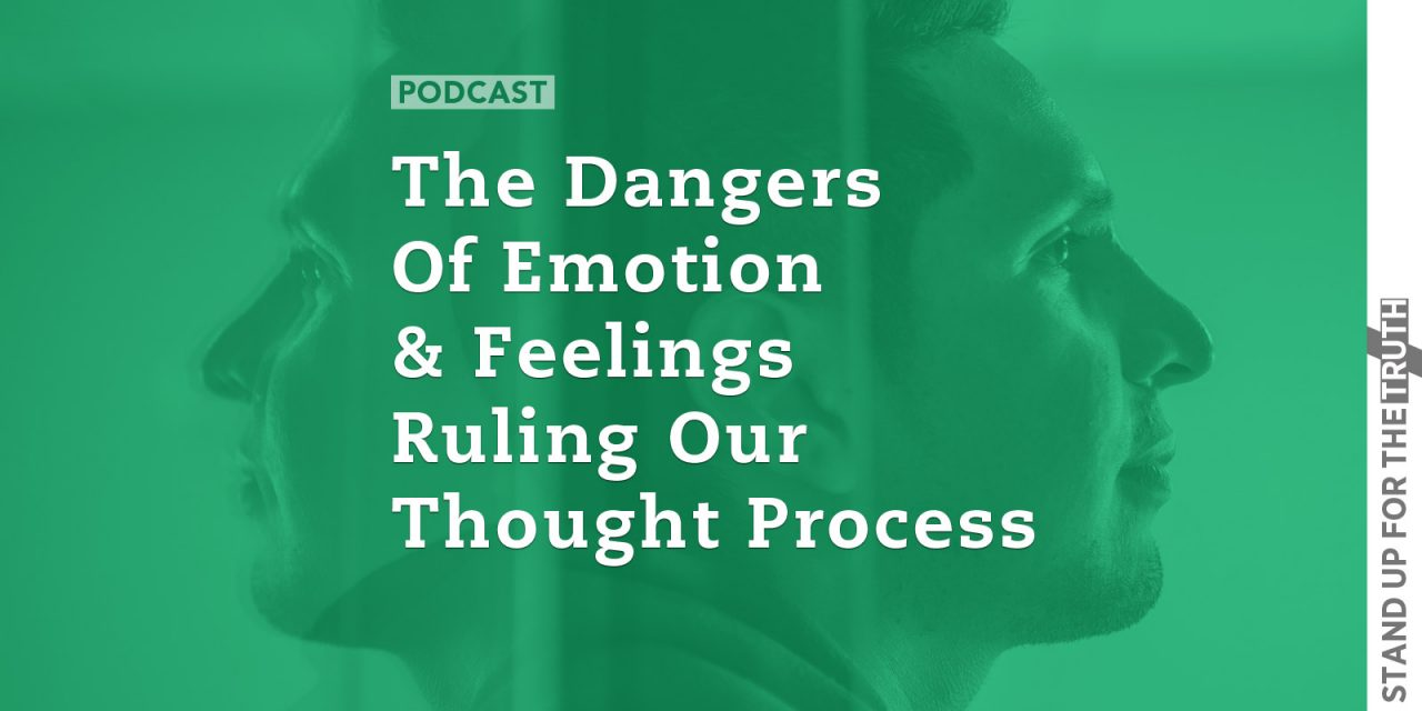 The Dangers of Emotion and Feelings Ruling Our Thought Process