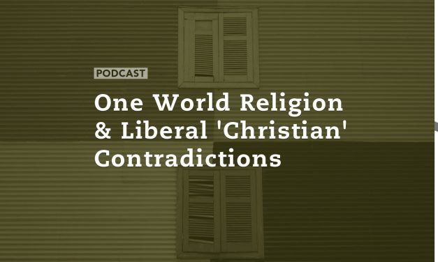 One World Religion and Liberal 'Christian' Contradictions
