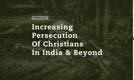 Increasing Persecution of Christians in India and Beyond