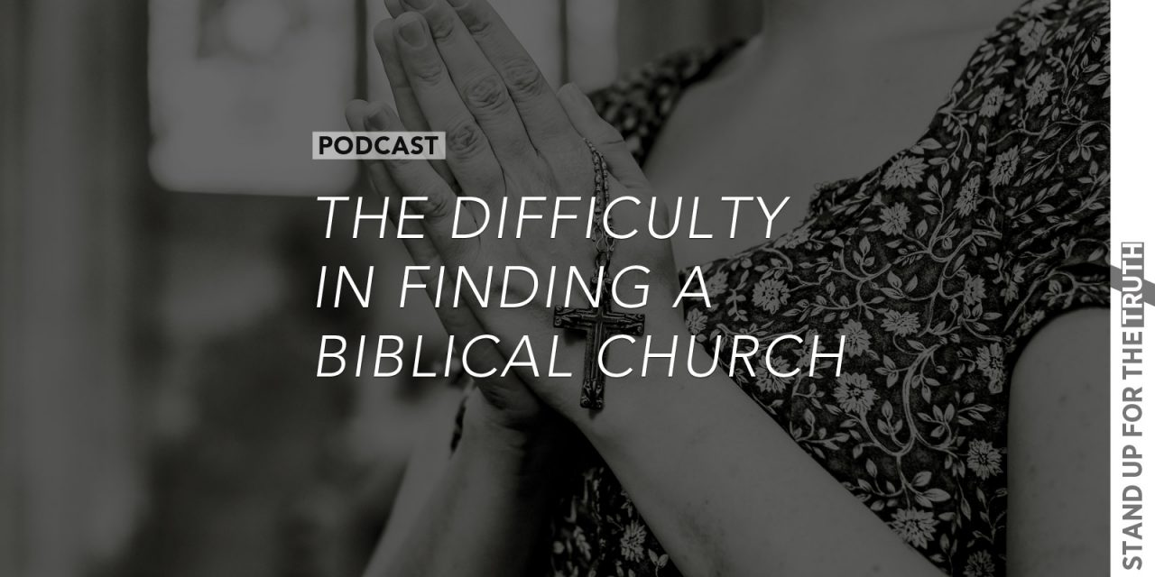 The Difficulty in Finding a Biblical Church