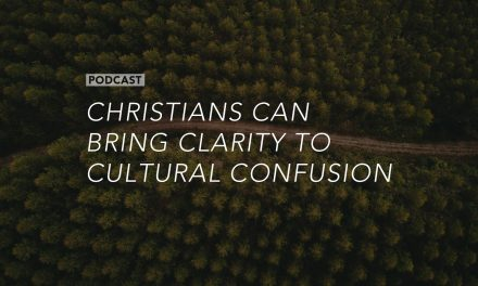 Christians Can Bring Clarity to Cultural Confusion