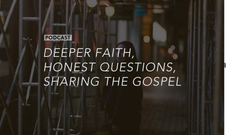 Deeper Faith, Honest Questions, Sharing the Gospel