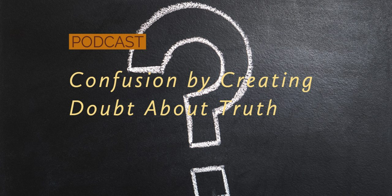 Confusion by Creating Doubt About Truth