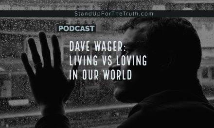 Dave Wager: Living vs Loving In Our World