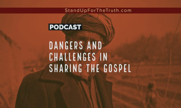 The Dangers and Challenges in Sharing the Gospel