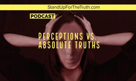 Perceptions vs. Absolute Truths