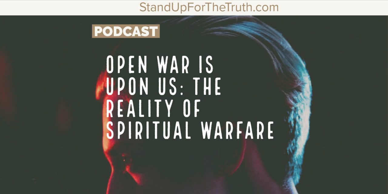 Open War is Upon Us: the Reality of Spiritual Warfare