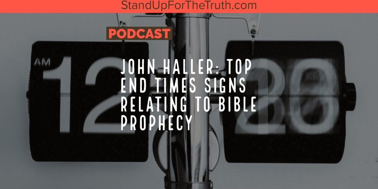 John Haller: Top End Times Signs Relating to Bible Prophecy