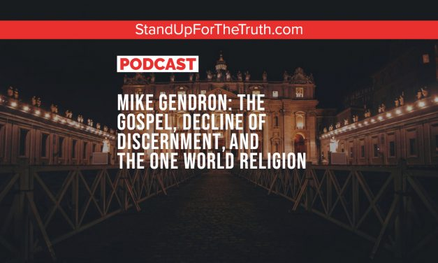 Mike Gendron: the Gospel, Decline of Discernment, and the One World Religion
