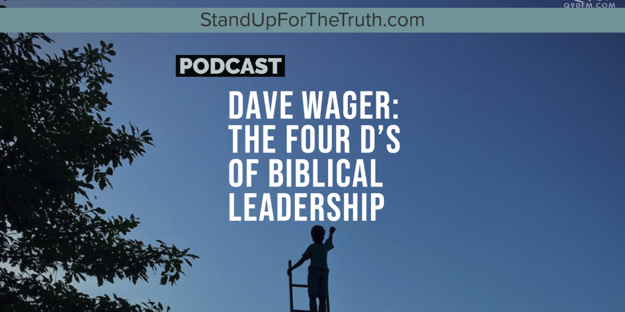 Dave Wager: The Four D's of Biblical Leadership