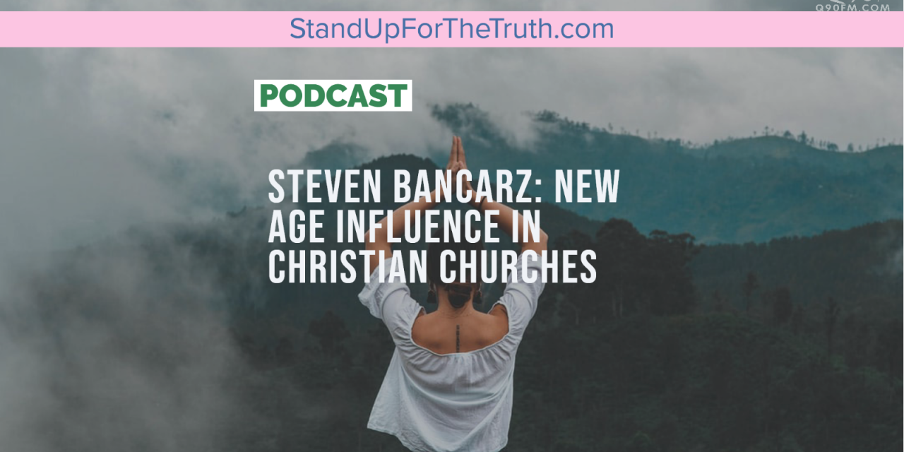 Steven Bancarz: New Age Influence in Christian Churches